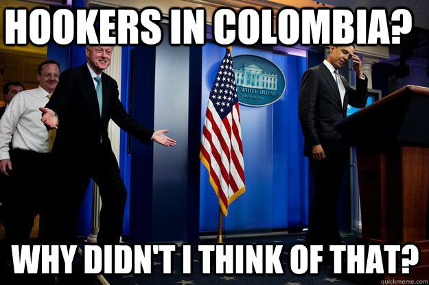 hookers in colombia why didnt i think of that - Inappropriate timing Bill Clinton