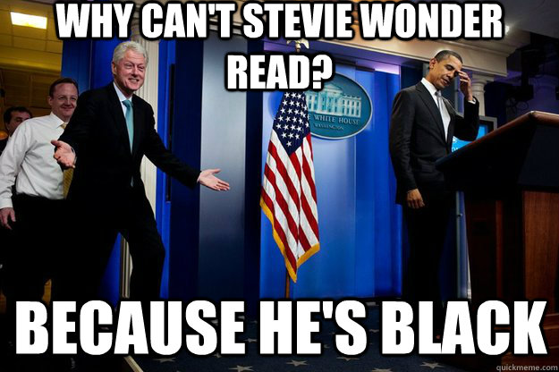 why cant stevie wonder read because hes black - Inappropriate Timing Bill Clinton