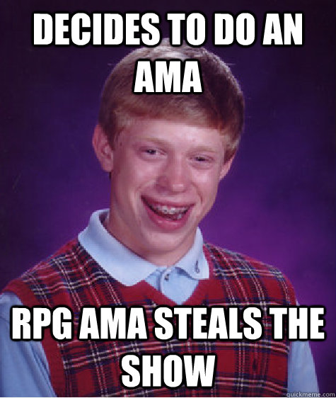decides to do an ama rpg ama steals the show - Bad Luck Brian