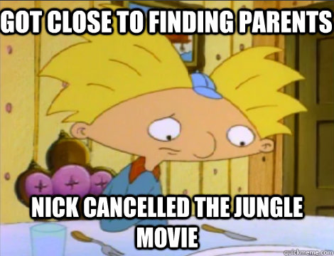 got close to finding parents nick cancelled the jungle movie - Hey Arnold Problems