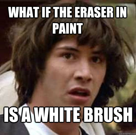 what if the eraser in paint is a white brush - conspiracy keanu