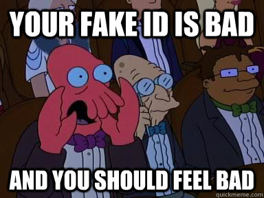 your fake id is bad and you should feel bad - Critical Zoidberg