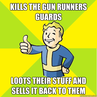 kills the gun runners guards loots their stuff and sells it  - Fallout new vegas