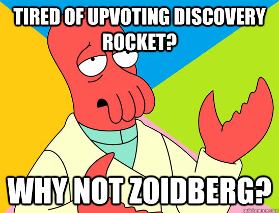 tired of upvoting discovery rocket why not zoidberg - Futurama Zoidberg