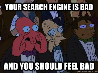 your search engine is bad and you should feel bad - Bad Zoidberg