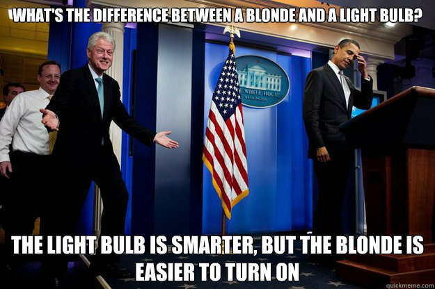 whats the difference between a blonde and a light bulb the - Inappropriate Timing Bill Clinton