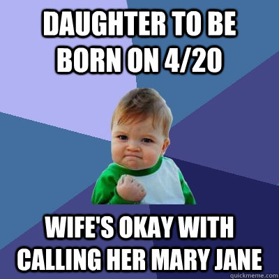 daughter to be born on 420 wifes okay with calling her mar - Success Kid
