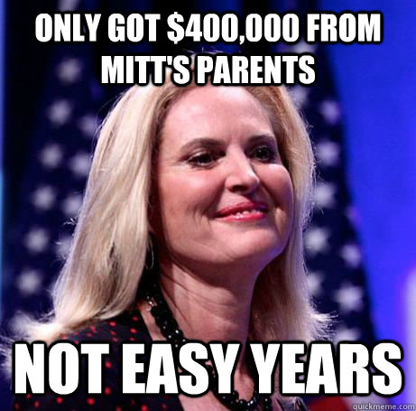 only got 400000 from mitts parents not easy years - Antoinette Romney