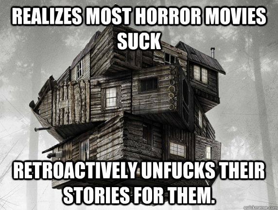 realizes most horror movies suck retroactively unfucks their - 