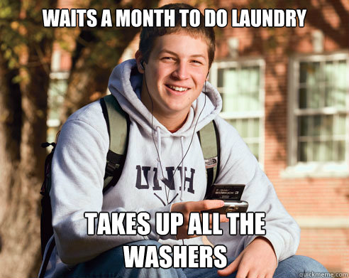 waits a month to do laundry takes up all the washers - College Freshman