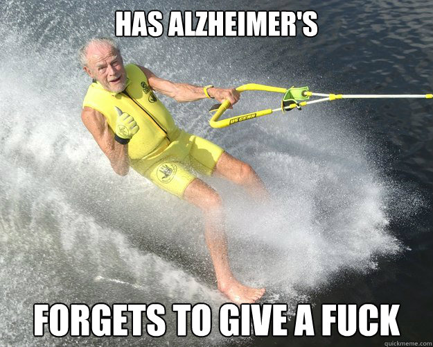 has alzheimers forgets to give a fuck - Extreme Senior Citizen