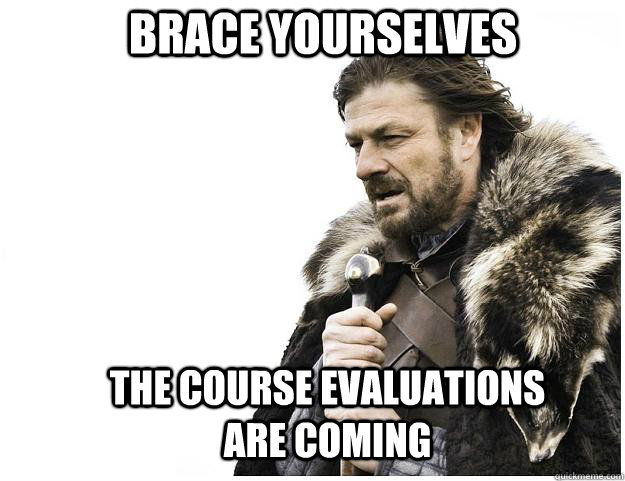 brace yourselves the course evaluations are coming - Imminent Ned