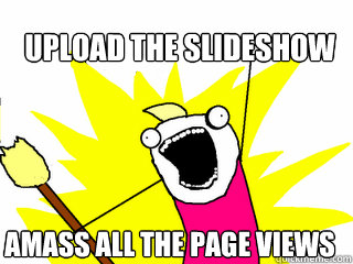 upload the slideshow amass all the page views - All The Things
