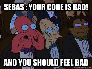 sebas your code is bad and you should feel bad - Bad Zoidberg