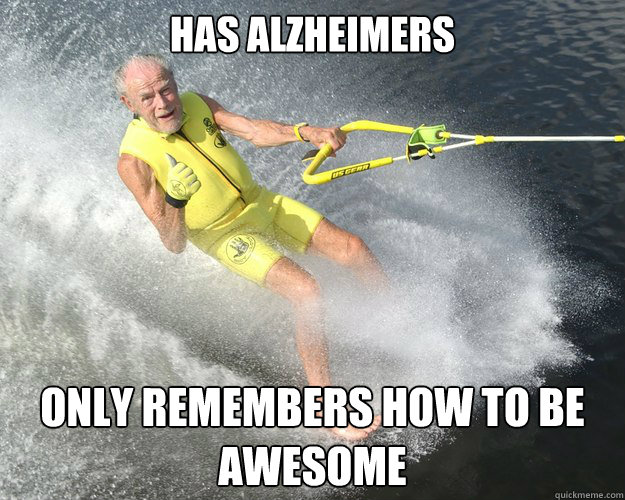 has alzheimers only remembers how to be awesome - Extreme Senior Citizen