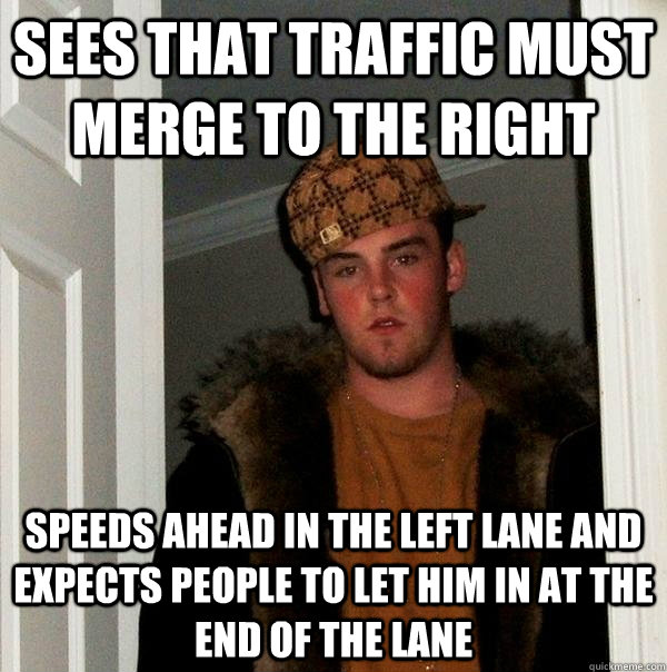 sees that traffic must merge to the right speeds ahead in th - Scumbag Steve