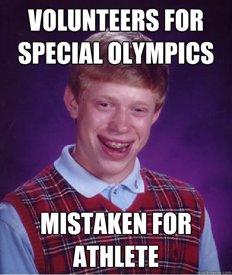 volunteers for special olympics mistaken for athlete - Bad Luck Brian