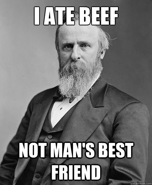i ate beef not mans best friend - hip rutherford b hayes