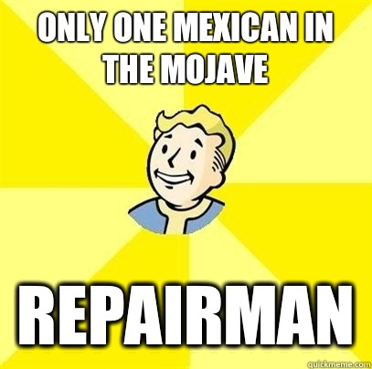 Only one mexican in the mojave Repairman - Fallout 3