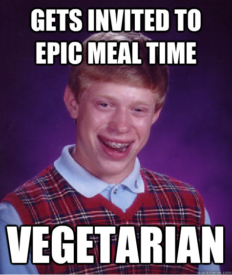 gets invited to epic meal time vegetarian - Bad Luck Brian