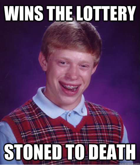 wins the lottery stoned to death - Bad Luck Brian