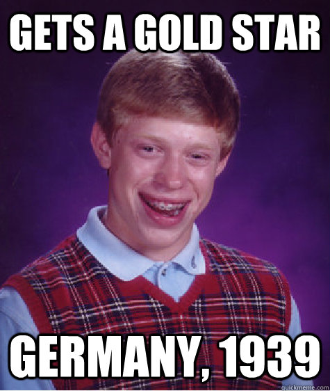 gets a gold star germany 1939 - Bad Luck Brian