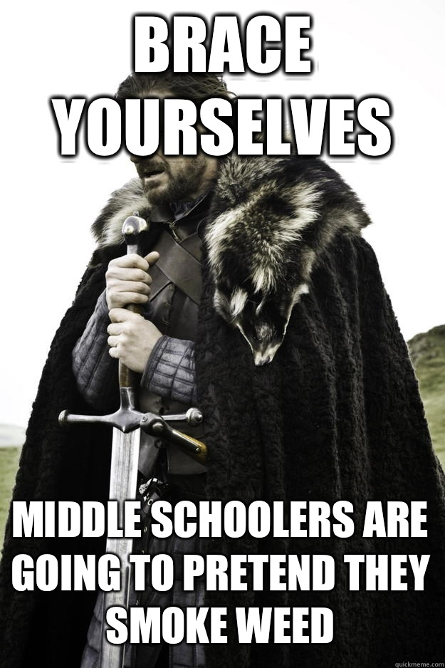 Brace yourselves Middle schoolers are going to pretend the s - Winter is coming