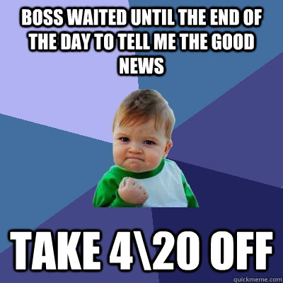 boss waited until the end of the day to tell me the good new - Success Kid