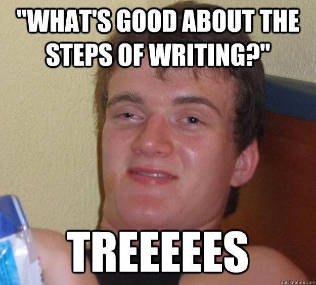 whats good about the steps of writing treeeees - 10 Guy