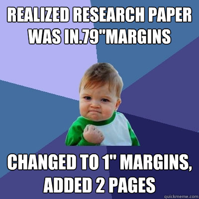 realized research paper was in79margins changed to 1 marg - Success Kid