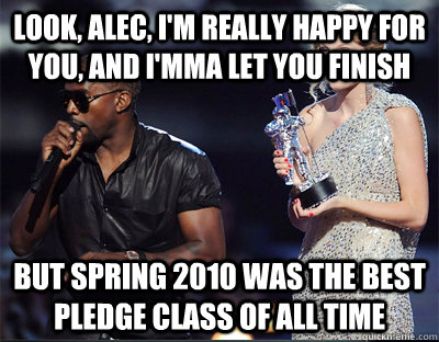 look alec im really happy for you and imma let you fini - Imma let you finish