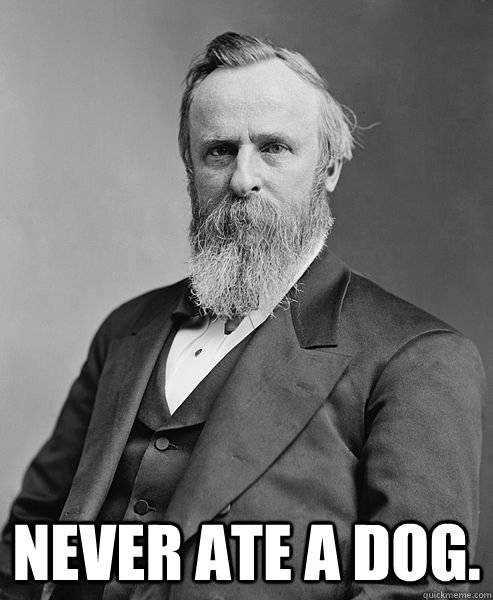 never ate a dog - hip rutherford b hayes