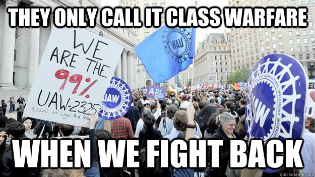 they only call it class warfare when we fight back - Cockupy wallstreet
