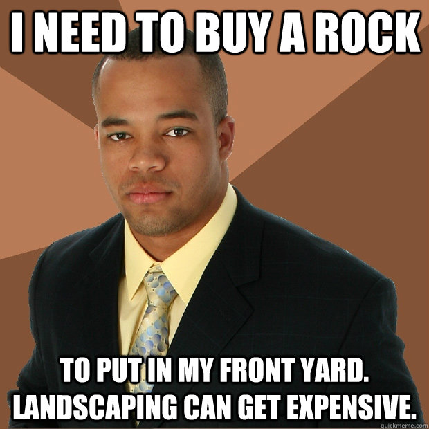 i need to buy a rock to put in my front yard landscaping ca - Successful Black Man