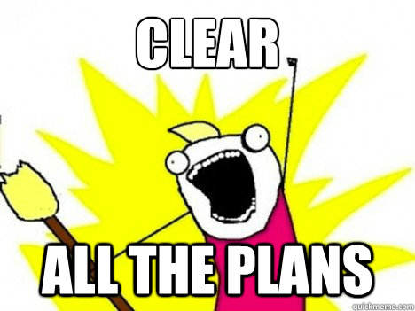 clear all the plans - ALL THE THINGS