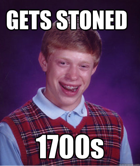 gets stoned 1700s - Bad Luck Brian