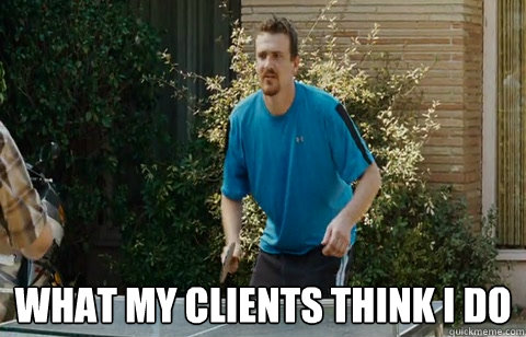 what my clients think i do - Friends