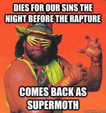 dies for our sins the night before the rapture comes back as - Macho Man For President