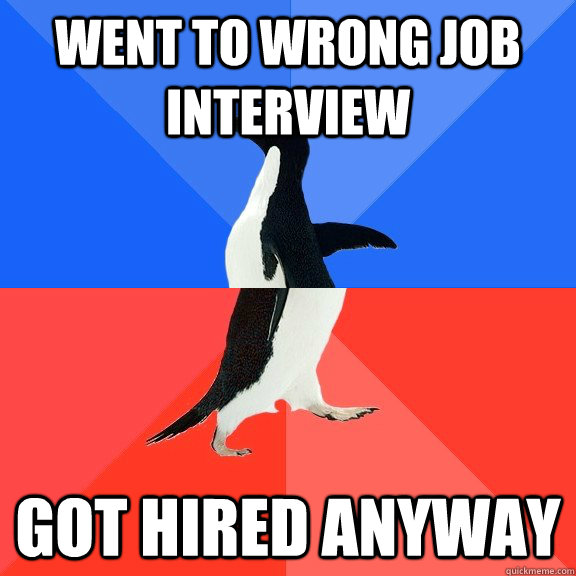 went to wrong job interview got hired anyway - Socially Awkward Awesome Penguin
