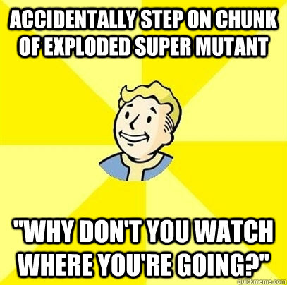 accidentally step on chunk of exploded super mutant why don - Fallout 3