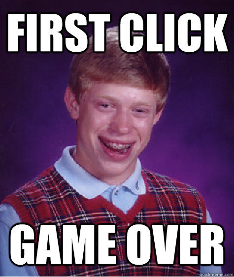 first click game over - Bad Luck Brian