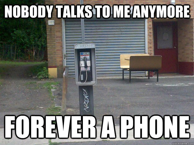 nobody talks to me anymore forever a phone - 