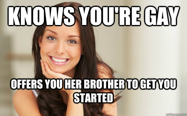 knows youre gay offers you her brother to get you started - Good Girl Gina