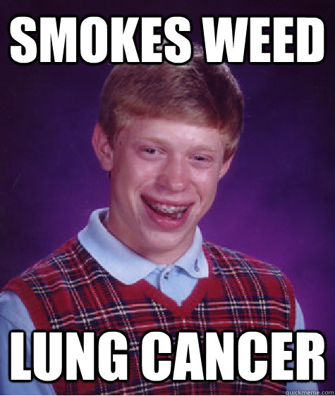 smokes weed lung cancer - Bad Luck Brian