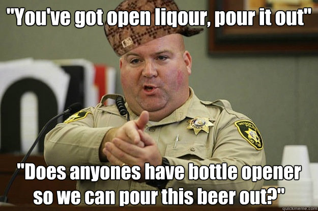 youve got open liqour pour it out does anyones have bot - Good guy scumbag cop