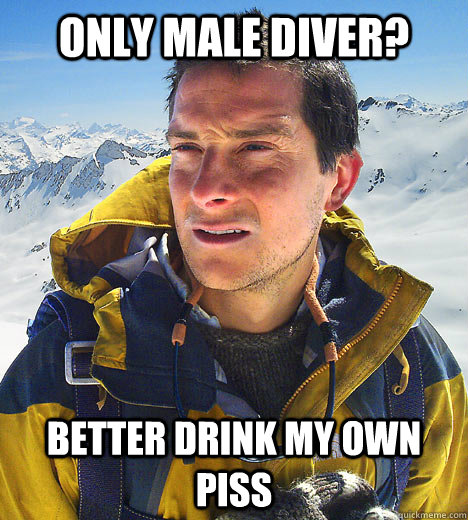 only male diver better drink my own piss - better drink my own piss
