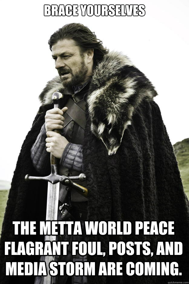 brace yourselves the metta world peace flagrant foul posts - Winter is coming