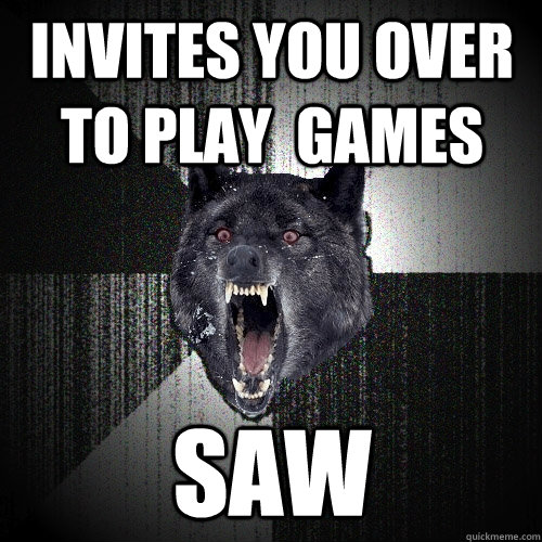 invites you over to play games saw - Insanity Wolf