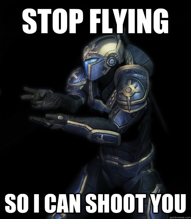 stop flying so i can shoot you -