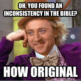 oh you found an inconsistency in the bible how original - Condescending Wonka